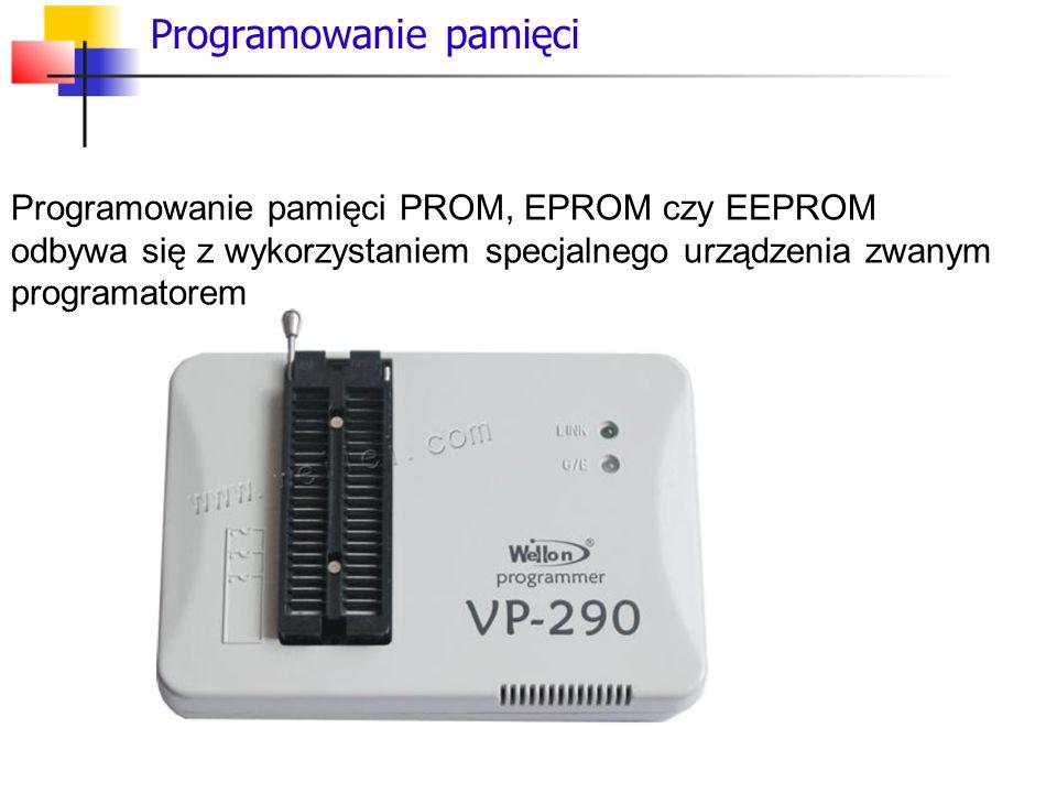 Programowanie pamięci Programowanie pamięci PROM, EPROM czy EEPROM odbywa się z wykorzystaniem specjalnego urządzenia zwanym programatorem