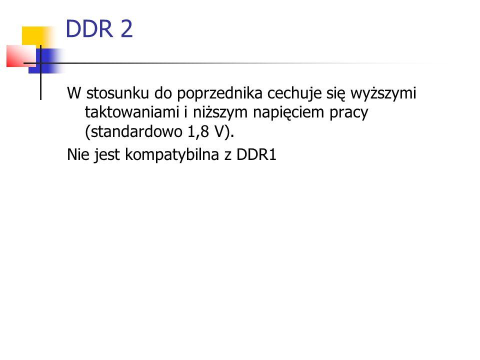 DDR 2 W stosunku do poprzednika cechuje się wyższymi taktowaniami i niższym napięciem pracy (standardowo 1,8 V).