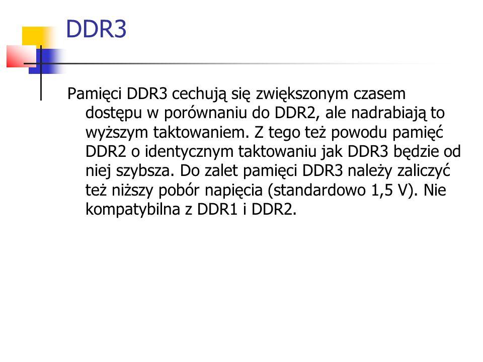 DDR3 Pamięci DDR3 cechują się zwiększonym czasem dostępu w porównaniu do DDR2, ale nadrabiają to wyższym taktowaniem.