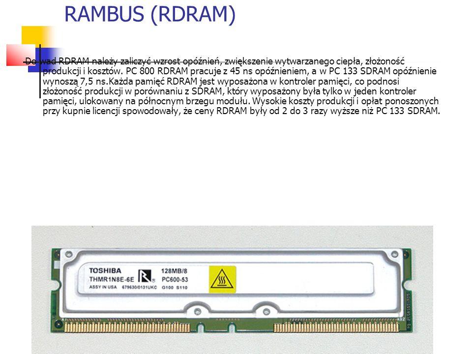 RAMBUS (RDRAM) Do wad RDRAM należy zaliczyć wzrost opóźnień, zwiększenie wytwarzanego ciepła, złożoność produkcji i kosztów.