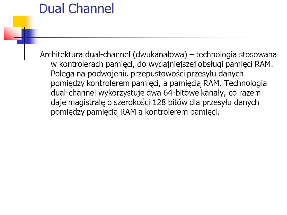 Dual Channel Architektura dual-channel (dwukanałowa) – technologia stosowana w kontrolerach pamięci, do wydajniejszej obsługi pamięci RAM.