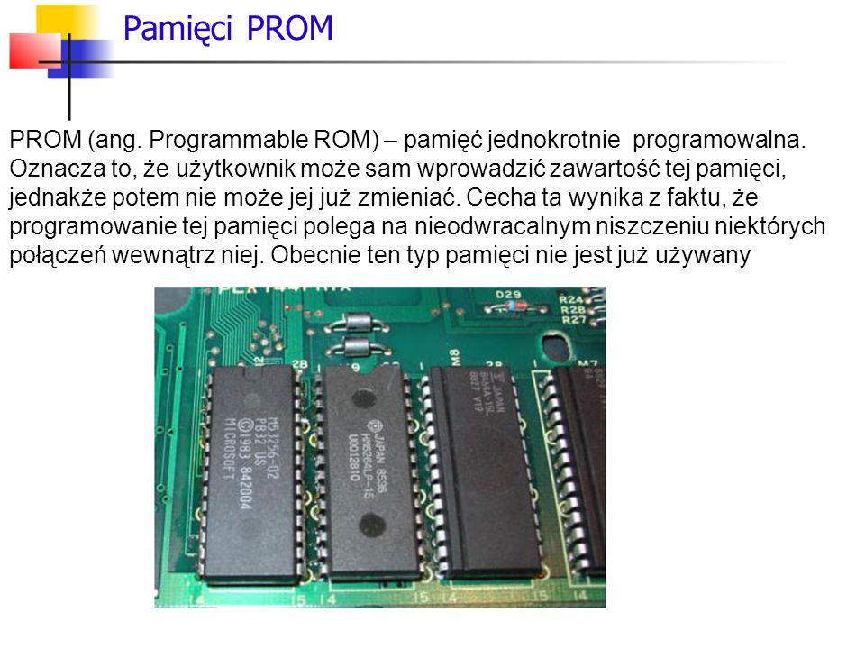 Pamięci PROM PROM (ang. Programmable ROM) – pamięć jednokrotnie programowalna.