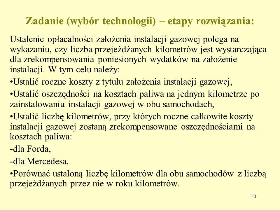 10 Zadanie (wybór technologii) – etapy rozwiązania: Ustalenie opłacalności założenia instalacji gazowej polega na wykazaniu, czy liczba przejeżdżanych