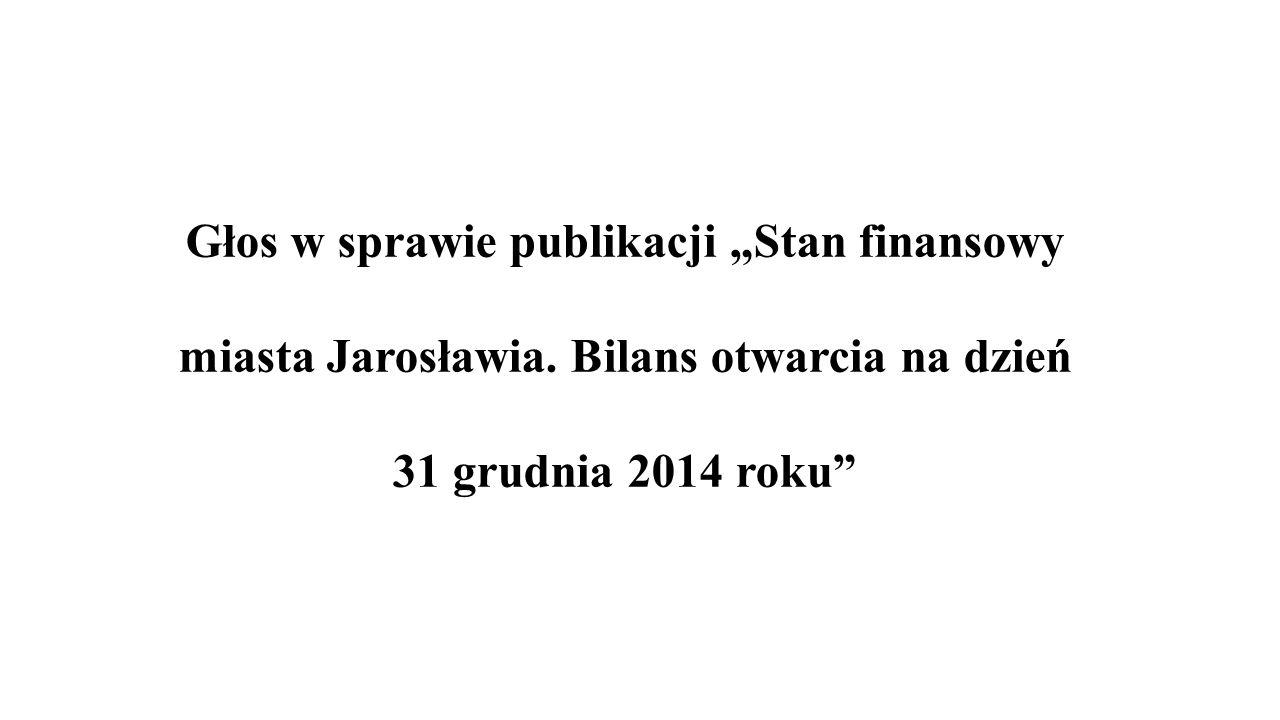 """Głos w sprawie publikacji """"Stan finansowy miasta Jarosławia. Bilans otwarcia na dzień 31 grudnia 2014 roku"""""""