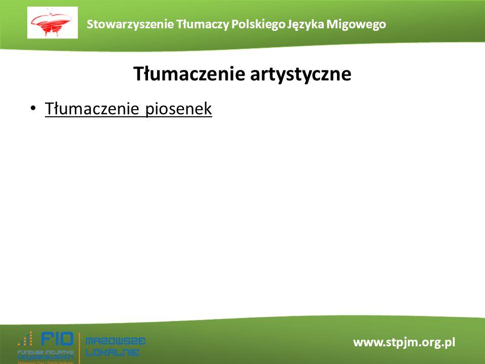 Stowarzyszenie Tłumaczy Polskiego Języka Migowego www.stpjm.org.pl Tłumaczenie artystyczne Tłumaczenie piosenek