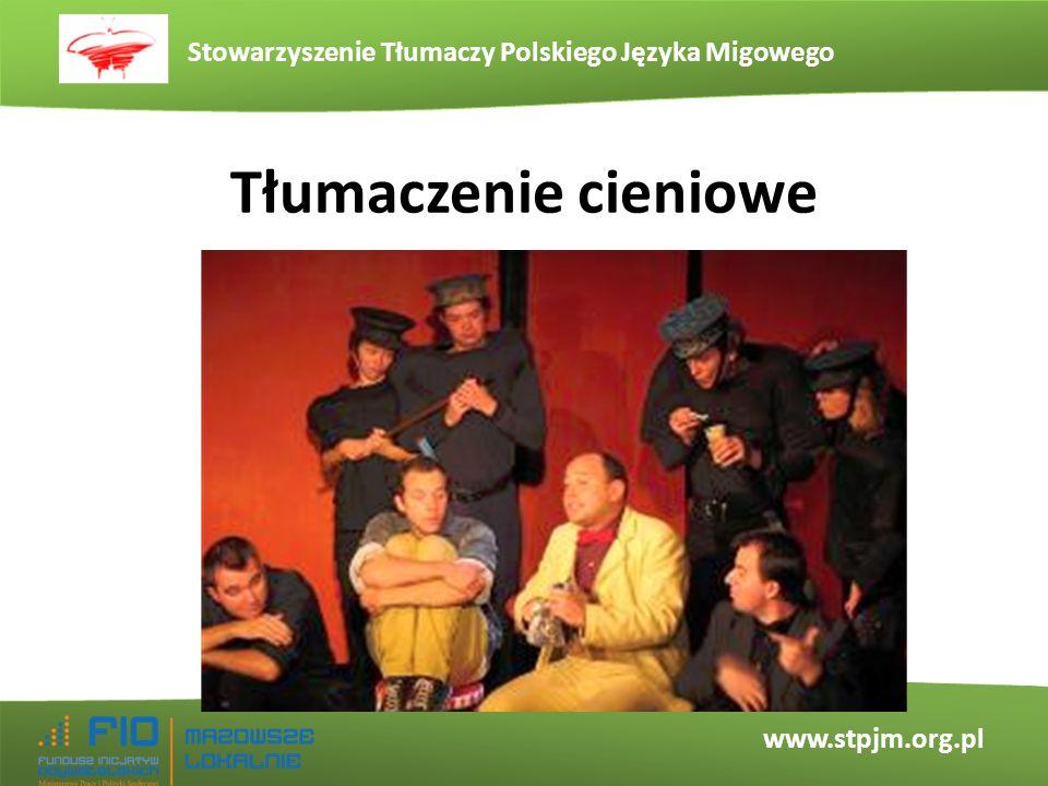 Stowarzyszenie Tłumaczy Polskiego Języka Migowego www.stpjm.org.pl Tłumaczenie cieniowe w Polsce