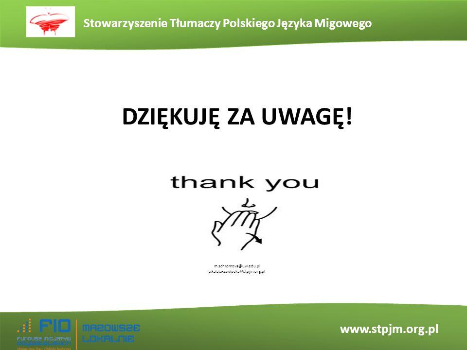 Stowarzyszenie Tłumaczy Polskiego Języka Migowego www.stpjm.org.pl DZIĘKUJĘ ZA UWAGĘ! m.schromova@uw.edu.pl a.kalata-zawlocka@stpjm.org.pl