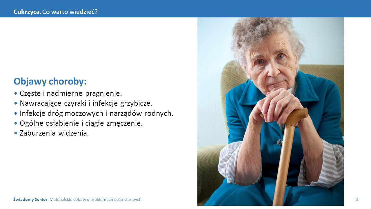 Świadomy Senior. Małopolskie debaty o problemach osób starszych3 Cukrzyca. Co warto wiedzieć? Objawy choroby: Częste i nadmierne pragnienie. Nawracają