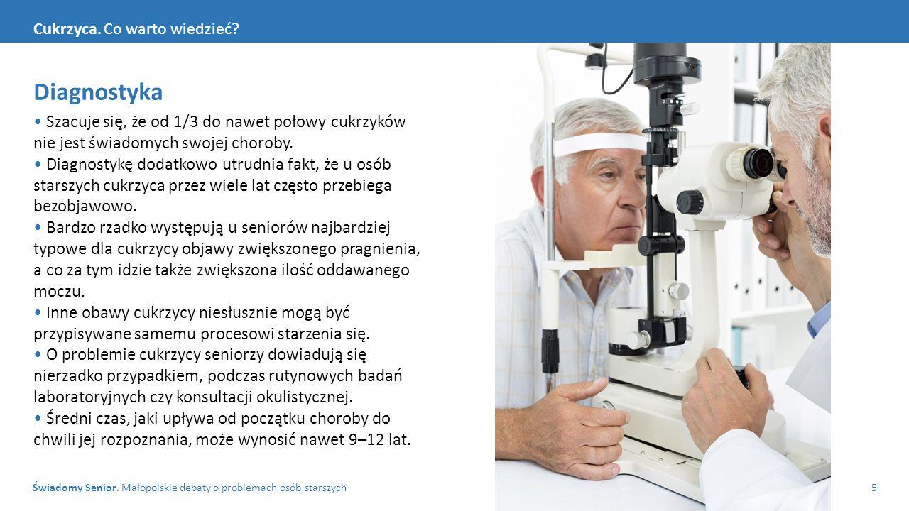 Świadomy Senior. Małopolskie debaty o problemach osób starszych5 Cukrzyca. Co warto wiedzieć? Diagnostyka Szacuje się, że od 1/3 do nawet połowy cukrz