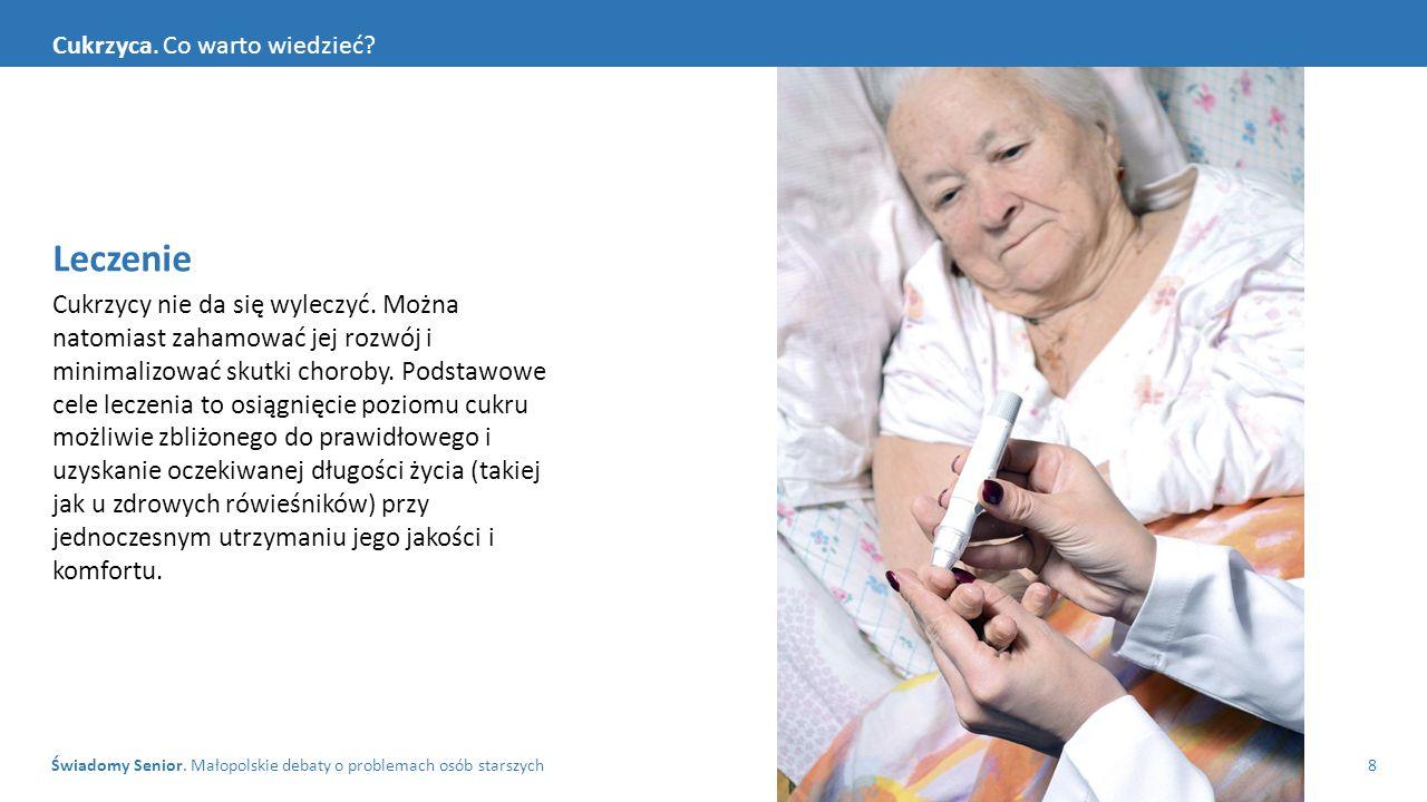 Świadomy Senior. Małopolskie debaty o problemach osób starszych8 Cukrzyca. Co warto wiedzieć? Leczenie Cukrzycy nie da się wyleczyć. Można natomiast z