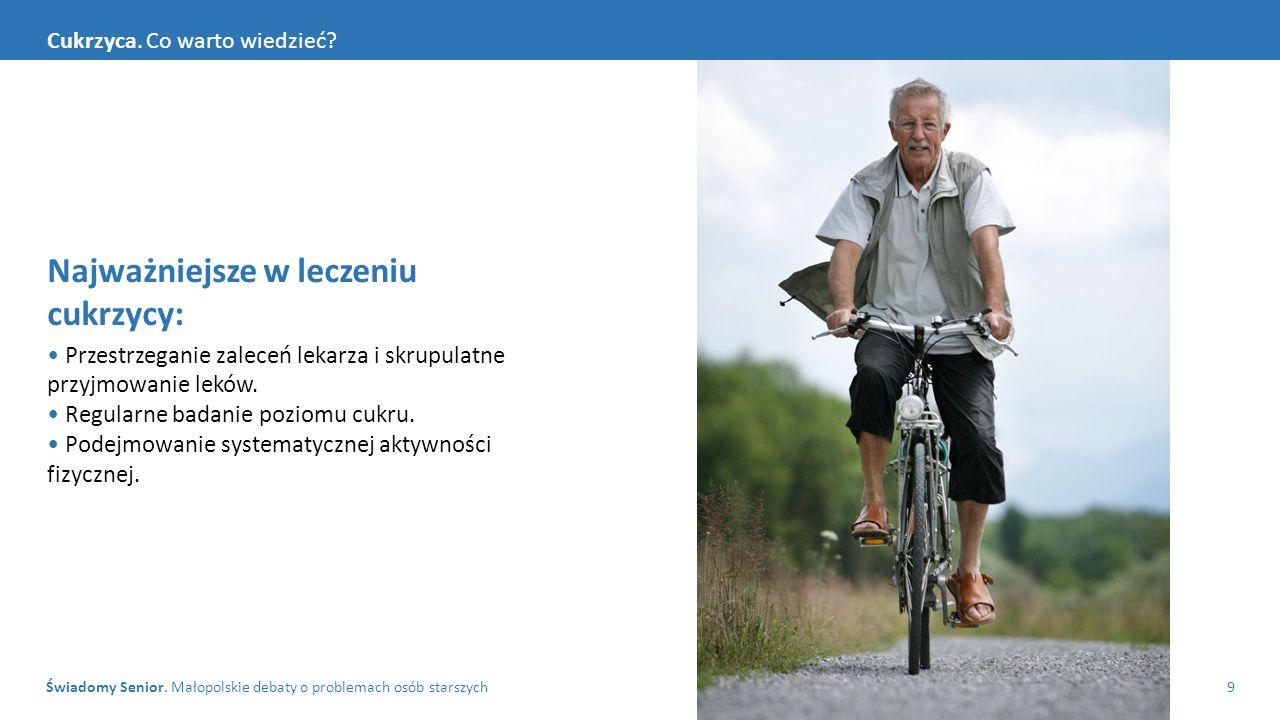Świadomy Senior. Małopolskie debaty o problemach osób starszych9 Cukrzyca. Co warto wiedzieć? Najważniejsze w leczeniu cukrzycy: Przestrzeganie zalece