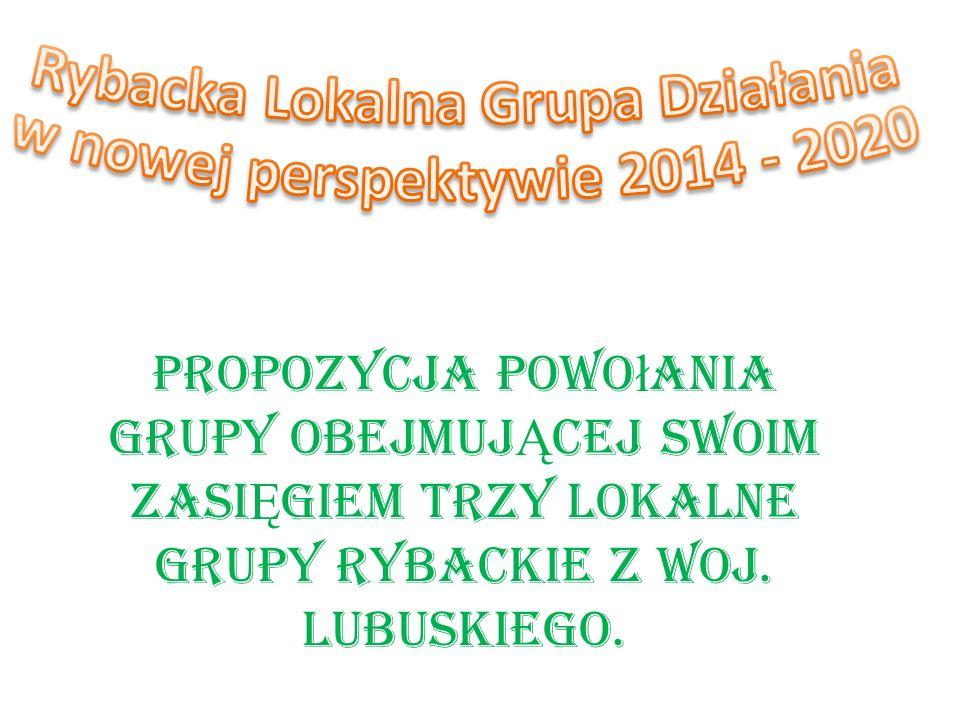 Propozycja powo ł ania Grupy obejmuj Ą cej swoim zasi Ę giem trzy Lokalne Grupy Rybackie z woj. Lubuskiego.