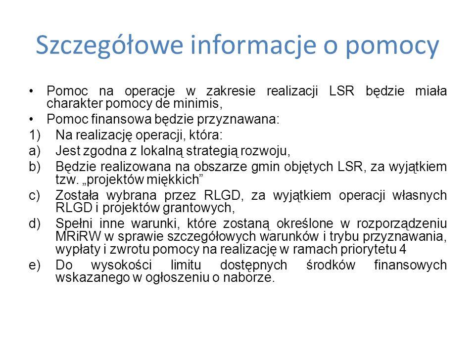 Szczegółowe informacje o pomocy Pomoc na operacje w zakresie realizacji LSR będzie miała charakter pomocy de minimis, Pomoc finansowa będzie przyznawa