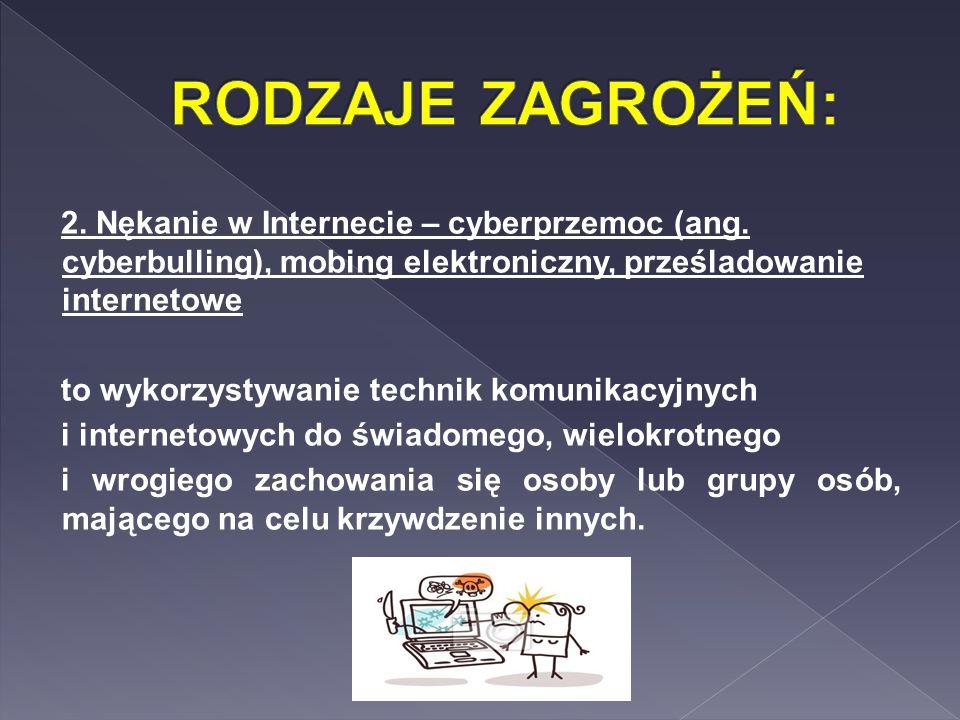 2. Nękanie w Internecie – cyberprzemoc (ang. cyberbulling), mobing elektroniczny, prześladowanie internetowe to wykorzystywanie technik komunikacyjnyc