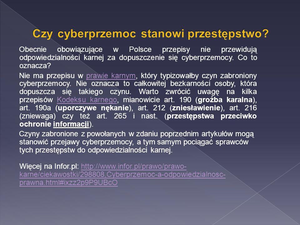 Obecnie obowiązujące w Polsce przepisy nie przewidują odpowiedzialności karnej za dopuszczenie się cyberprzemocy. Co to oznacza? Nie ma przepisu w pra