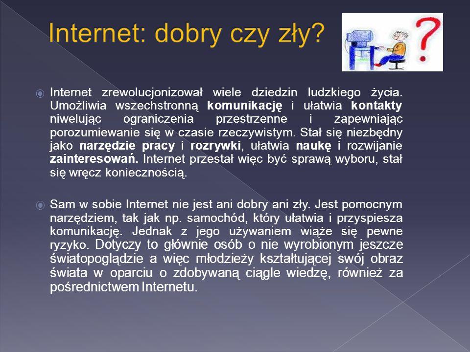  Internet zrewolucjonizował wiele dziedzin ludzkiego życia. Umożliwia wszechstronną komunikację i ułatwia kontakty niwelując ograniczenia przestrzenn