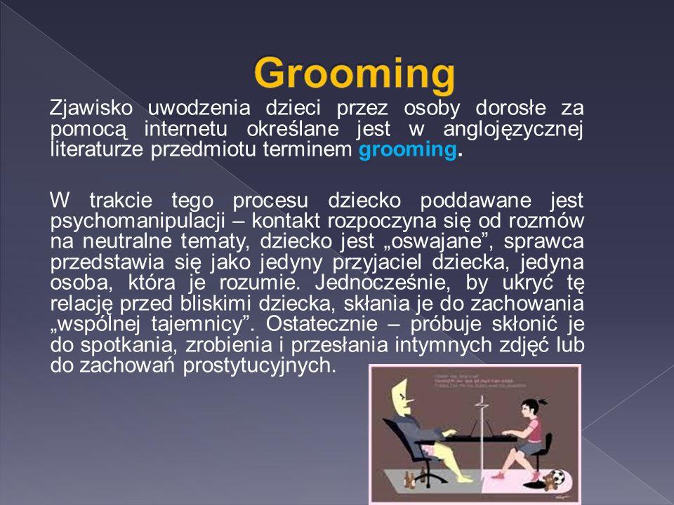 Zjawisko uwodzenia dzieci przez osoby dorosłe za pomocą internetu określane jest w anglojęzycznej literaturze przedmiotu terminem grooming.