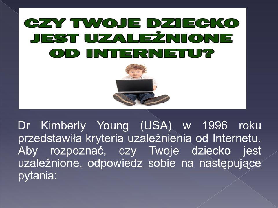 Dr Kimberly Young (USA) w 1996 roku przedstawiła kryteria uzależnienia od Internetu.