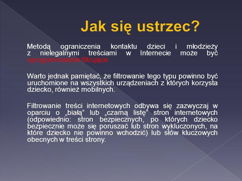 W przypadku kiedy nasze dziecko lub my natrafimy w sieci na treści szkodliwe lub nielegalne (materiały przedstawiające seksualne wykorzystanie dzieci, pornografia związana z prezentowaniem przemocy lub posługiwaniem się zwierzęciem, rasizm i ksenofobia), powinniśmy poinformować o tym zespół Dyżurnet.pl (www.dyzurnet.pl) – punkt kontaktowy zajmujący się przyjmowaniem zgłoszeń dotyczących treści nielegalnych, ich analizą i współpracą w tym zakresie z policją.www.dyzurnet.pl Zgłoszenie możemy złożyć anonimowo, podanie swojego adresu e-mail umożliwi nam śledzenie jego losów.