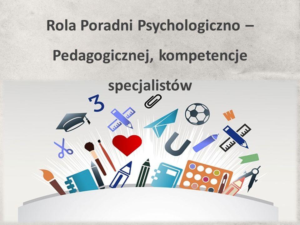 Rola Poradni Psychologiczno – Pedagogicznej, kompetencje specjalistów