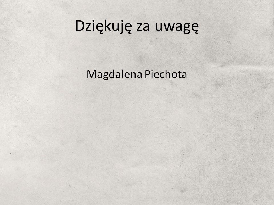 Dziękuję za uwagę Magdalena Piechota