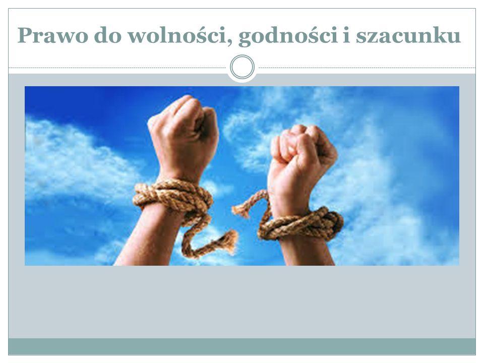 Prawo do wolności, godności i szacunku