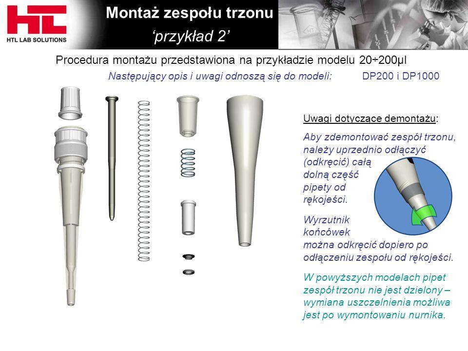 Montaż zespołu trzonu 'przykład 2' Procedura montażu przedstawiona na przykładzie modelu 20÷200μl Następujący opis i uwagi odnoszą się do modeli: DP20