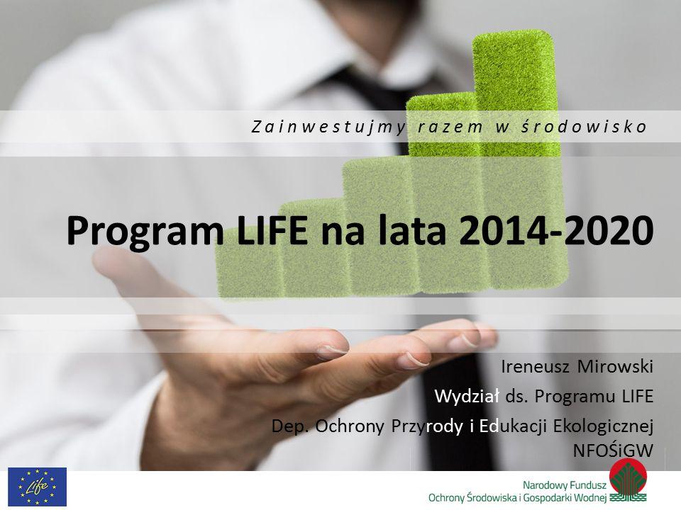 Zainwestujmy razem w środowisko LIFE NA RZECZ ŚRODOWISKA 1.PODPROGRAM DZIAŁAŃ NA RZECZ ŚRODOWISKA 1.3 Obszar priorytetowy: Zarządzanie w zakresie środowiska i informowanie Kampanie informacyjne, komunikacyjne i zwiększające poziom świadomości Przyroda i różnorodność biologiczna projekty priorytetowe: 1.