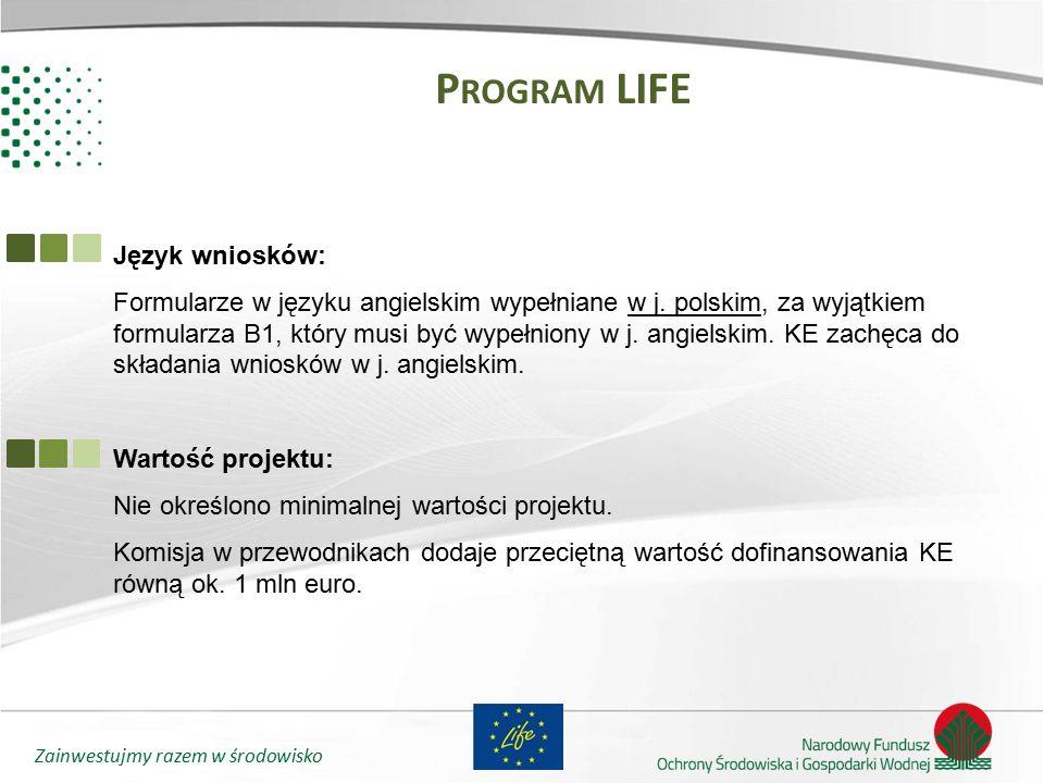Zainwestujmy razem w środowisko P ROGRAM LIFE Język wniosków: Formularze w języku angielskim wypełniane w j. polskim, za wyjątkiem formularza B1, któr