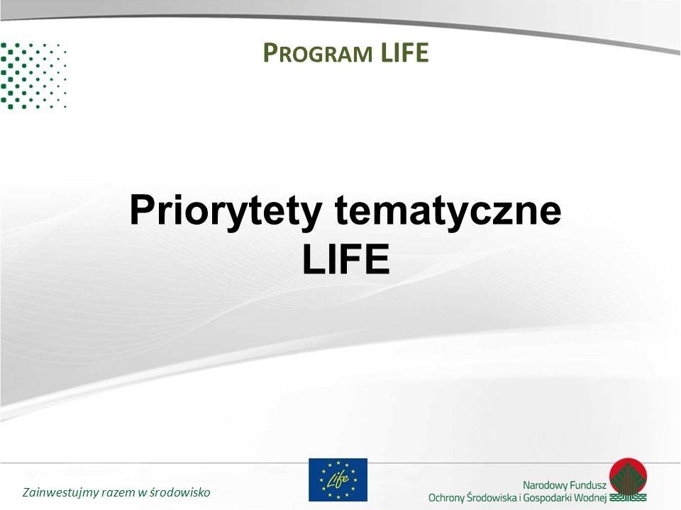 Zainwestujmy razem w środowisko P ROGRAM LIFE Priorytety tematyczne LIFE