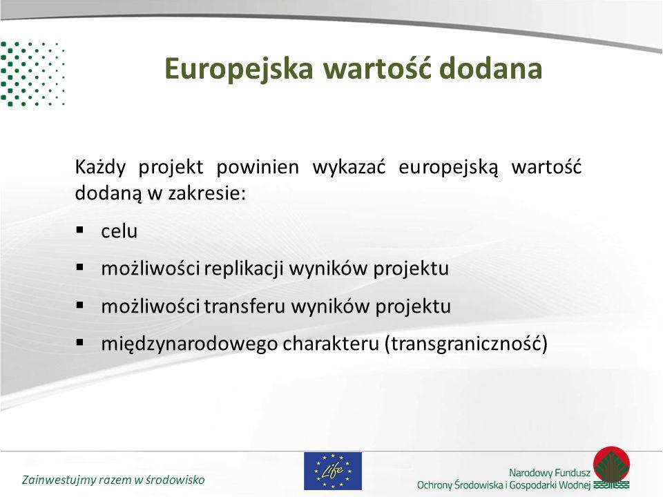 Zainwestujmy razem w środowisko Europejska wartość dodana Każdy projekt powinien wykazać europejską wartość dodaną w zakresie:  celu  możliwości rep