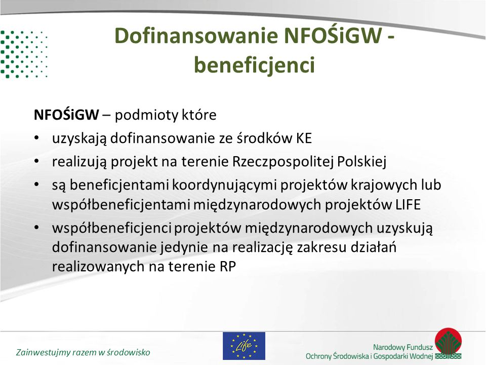 Zainwestujmy razem w środowisko Dofinansowanie NFOŚiGW - beneficjenci NFOŚiGW – podmioty które uzyskają dofinansowanie ze środków KE realizują projekt