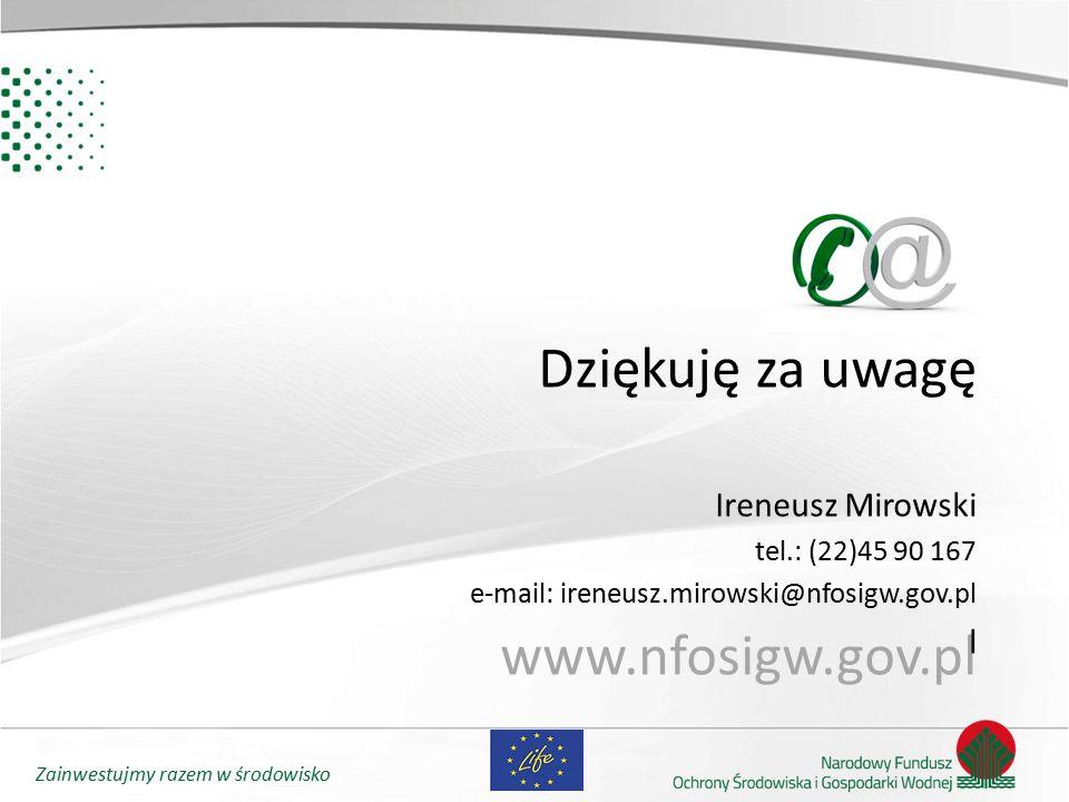 Zainwestujmy razem w środowisko Dziękuję za uwagę www.nfosigw.gov.pl Ireneusz Mirowski tel.: (22)45 90 167 e-mail: ireneusz.mirowski@nfosigw.gov.pl l