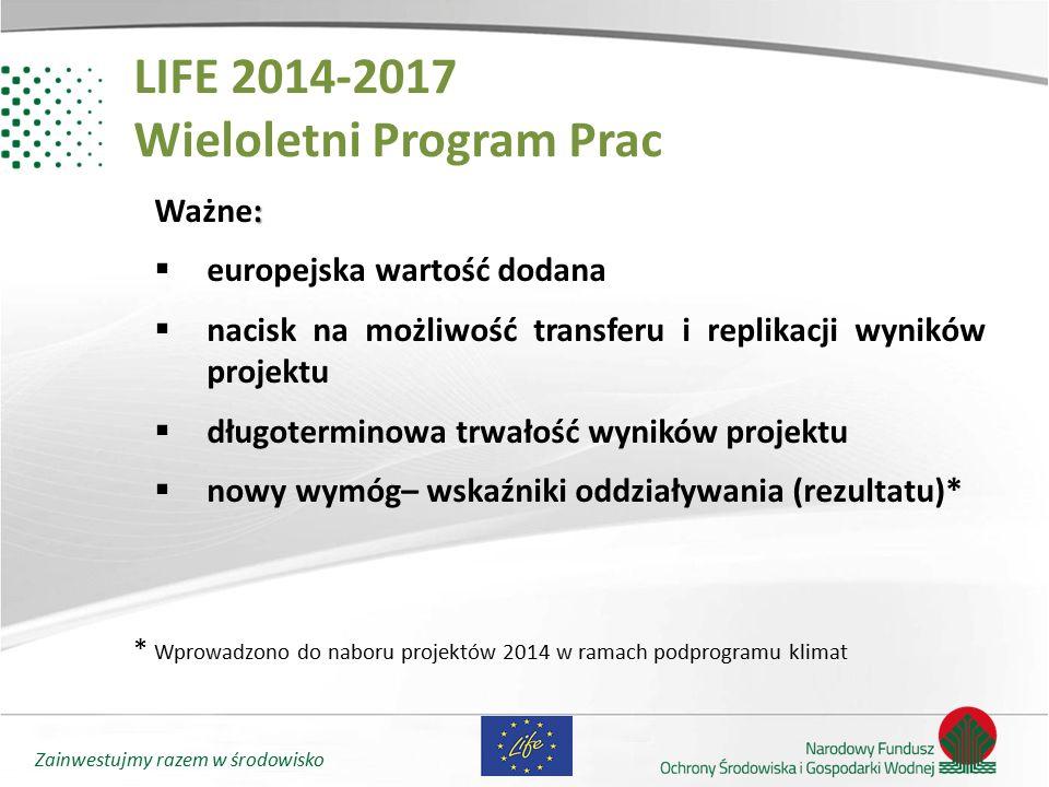 Zainwestujmy razem w środowisko LIFE 2014-2017 Wieloletni Program Prac : Ważne:  europejska wartość dodana  nacisk na możliwość transferu i replikac