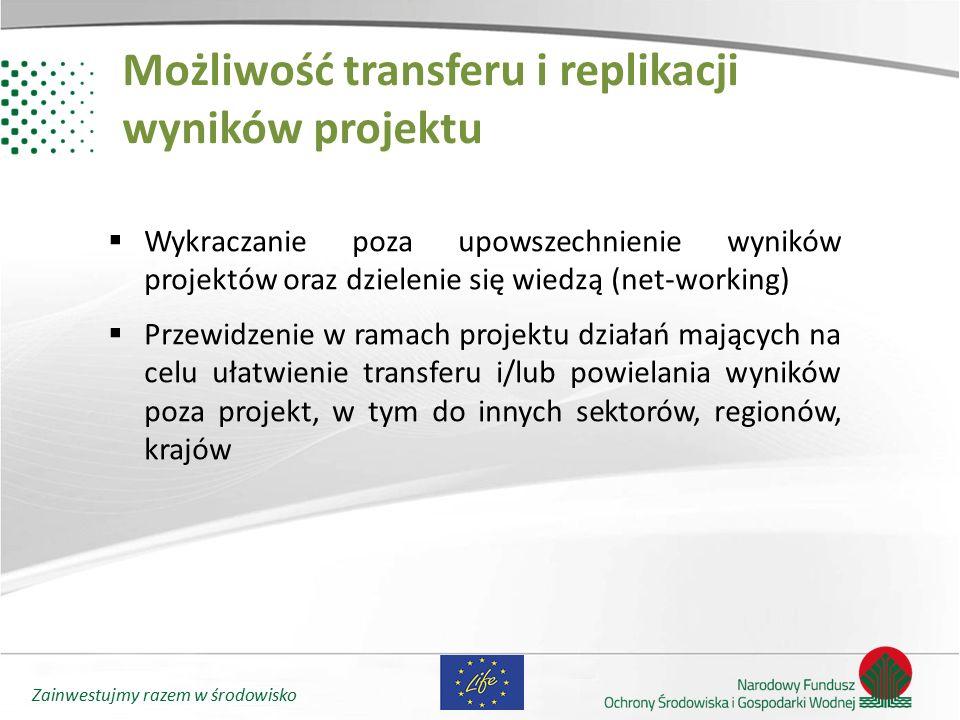 Zainwestujmy razem w środowisko Możliwość transferu i replikacji wyników projektu  Wykraczanie poza upowszechnienie wyników projektów oraz dzielenie