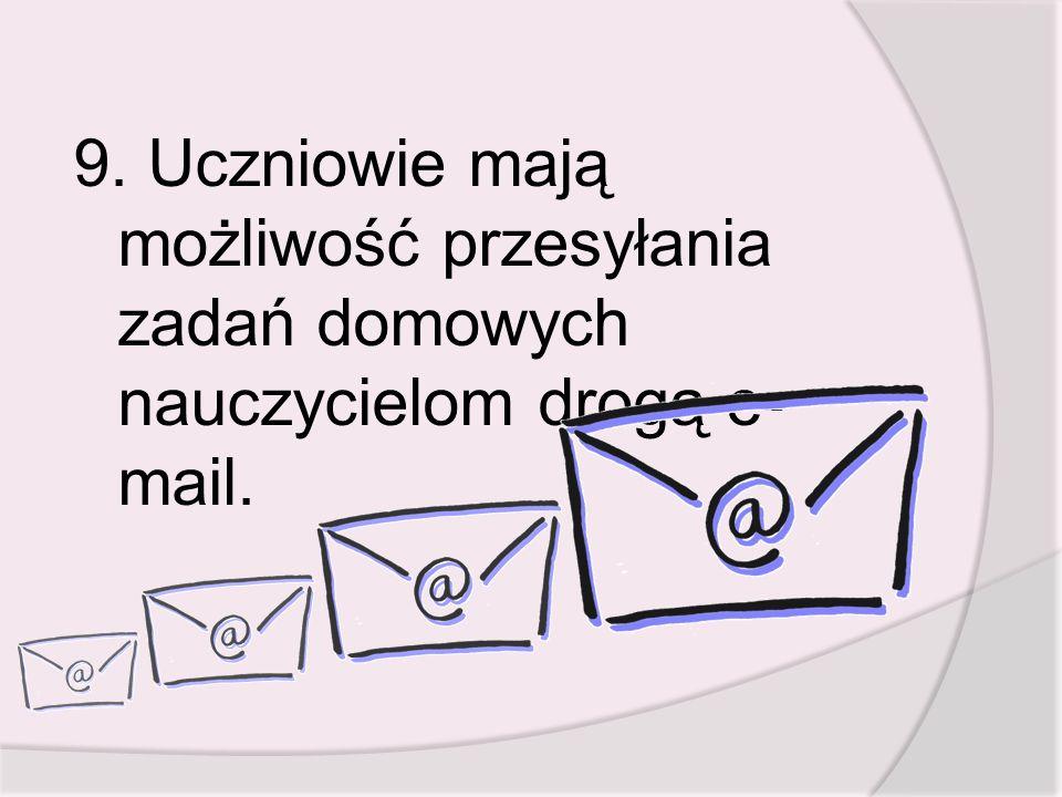 9. Uczniowie mają możliwość przesyłania zadań domowych nauczycielom drogą e- mail.