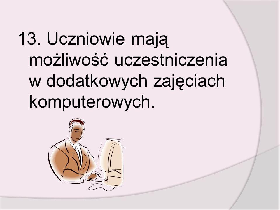 13. Uczniowie mają możliwość uczestniczenia w dodatkowych zajęciach komputerowych.