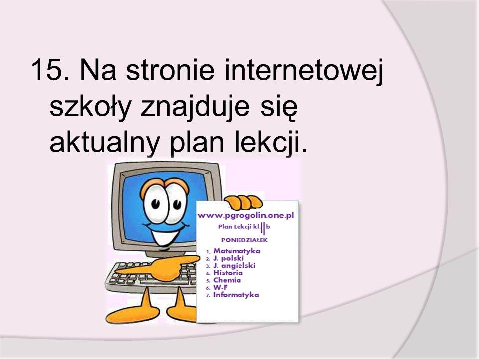 15. Na stronie internetowej szkoły znajduje się aktualny plan lekcji.