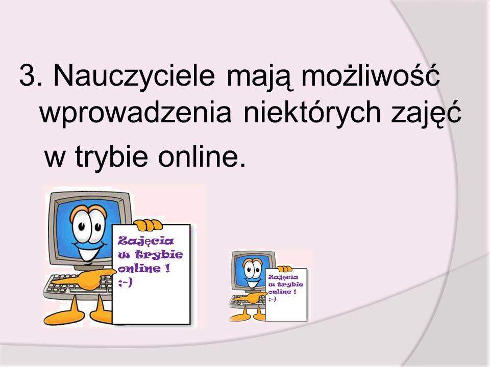 3. Nauczyciele mają możliwość wprowadzenia niektórych zajęć w trybie online.