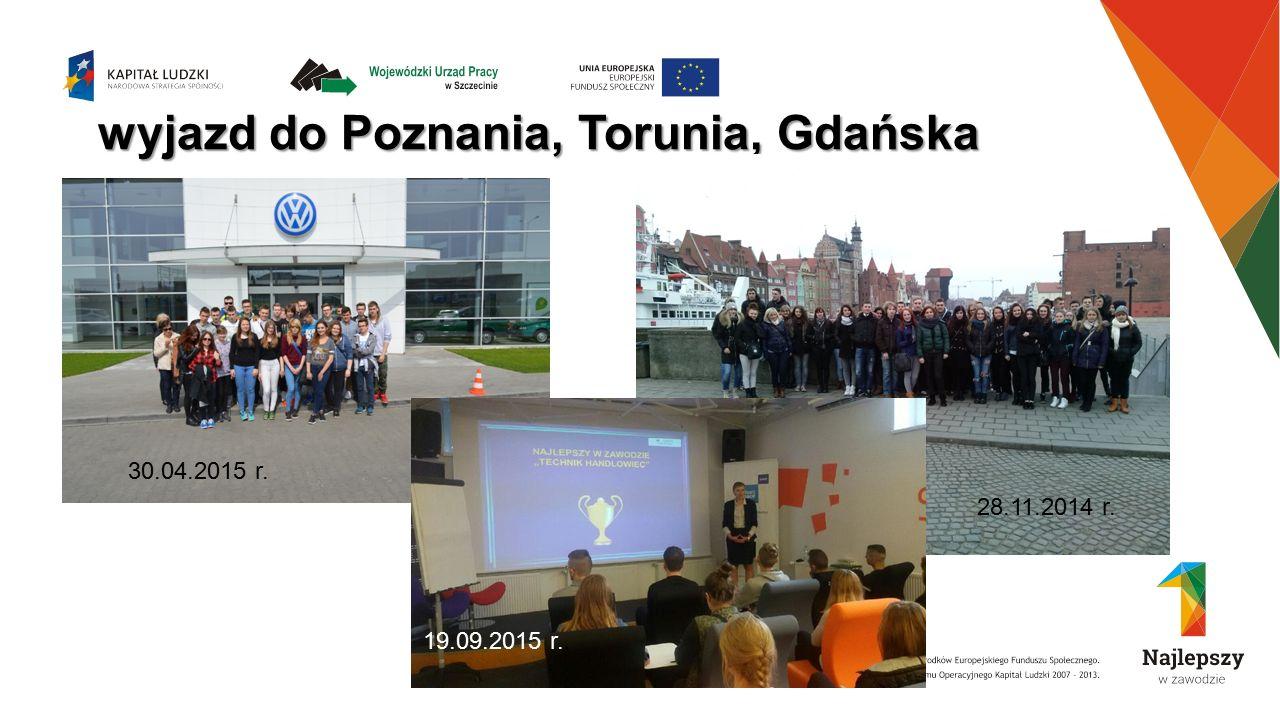 wyjazd do Poznania, Torunia, Gdańska 30.04.2015 r. 28.11.2014 r. 19.09.2015 r..