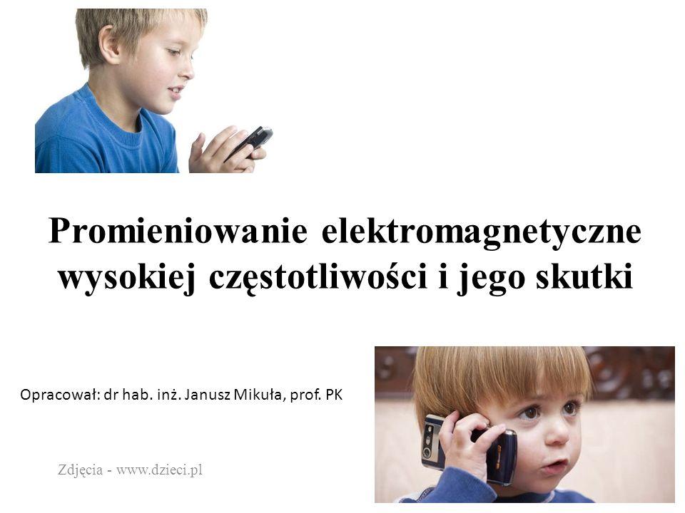 Promieniowanie elektromagnetyczne wysokiej częstotliwości i jego skutki Zdjęcia - www.dzieci.pl Opracował: dr hab.