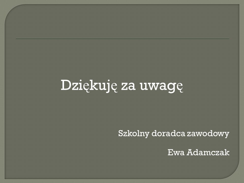 Dzi ę kuj ę za uwag ę Szkolny doradca zawodowy Ewa Adamczak