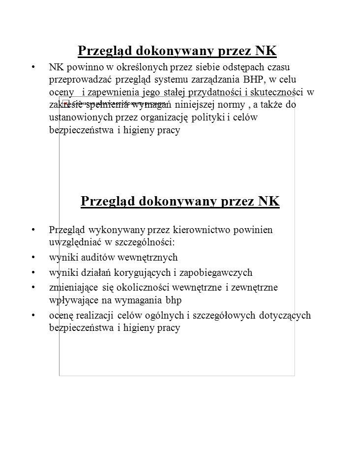 Przegląd dokonywany przez NK NK powinno w określonych przez siebie odstępach czasu przeprowadzać przegląd systemu zarządzania BHP, w celu oceny i zape