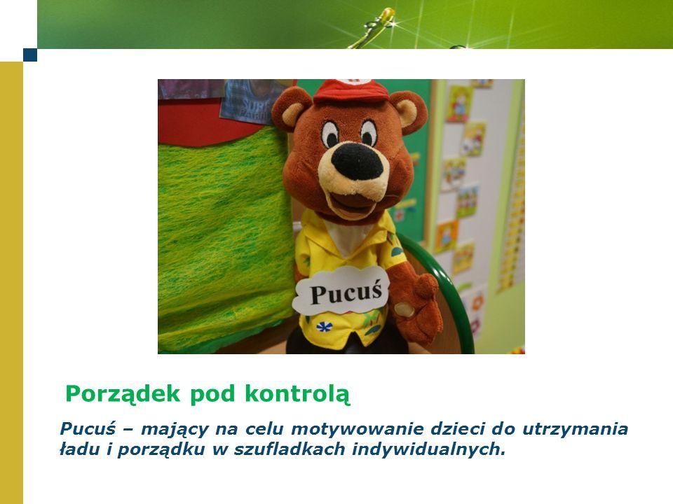 Porządek pod kontrolą Pucuś – mający na celu motywowanie dzieci do utrzymania ładu i porządku w szufladkach indywidualnych.
