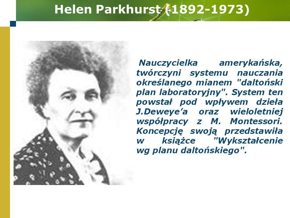 Helen Parkhurst (1892-1973) Nauczycielka amerykańska, twórczyni systemu nauczania określanego mianem daltoński plan laboratoryjny .