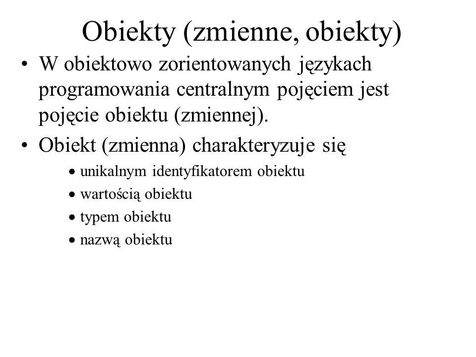 Obiekty (zmienne, obiekty) W obiektowo zorientowanych językach programowania centralnym pojęciem jest pojęcie obiektu (zmiennej). Obiekt (zmienna) cha