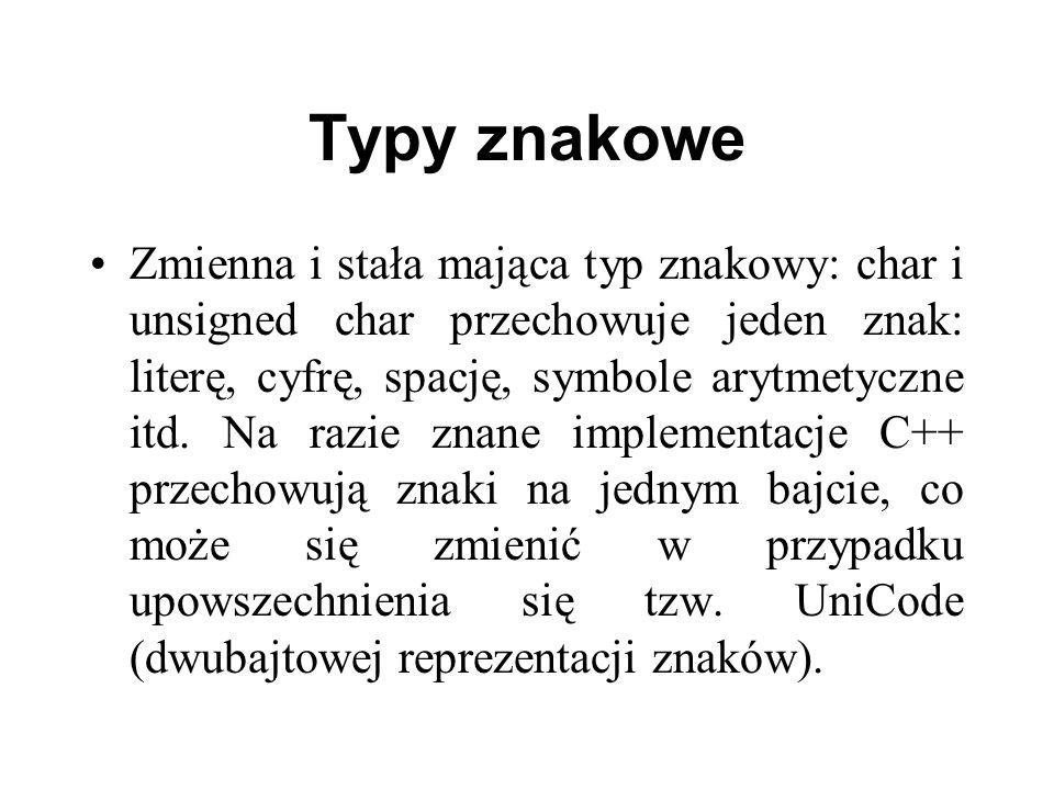 Typy znakowe Zmienna i stała mająca typ znakowy: char i unsigned char przechowuje jeden znak: literę, cyfrę, spację, symbole arytmetyczne itd. Na razi