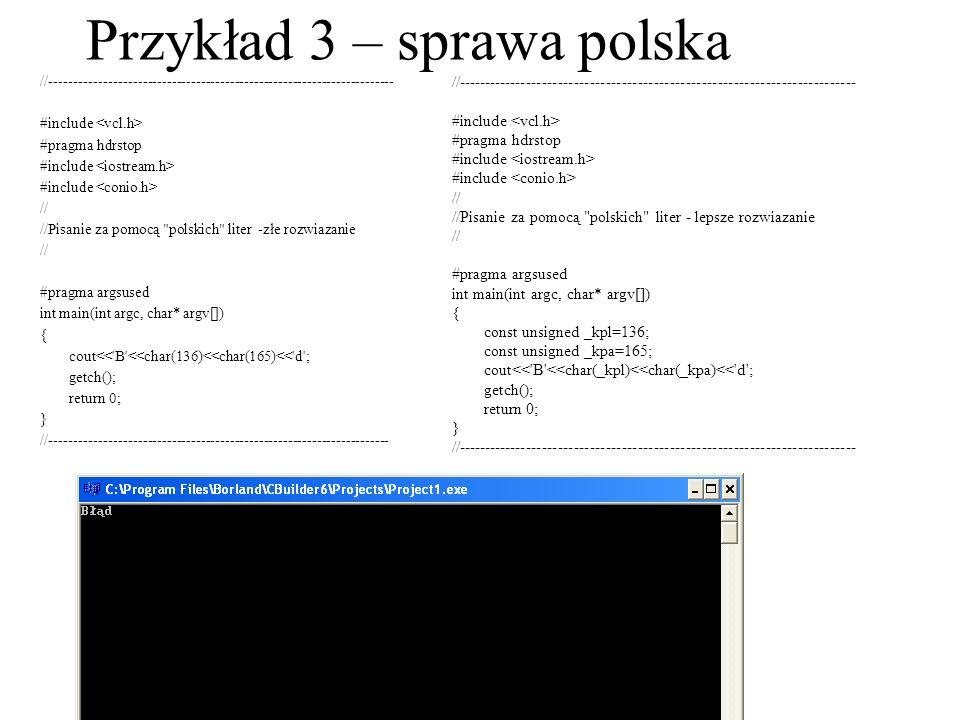Przykład 3 – sprawa polska //----------------------------------------------------------------------- #include #pragma hdrstop #include // //Pisanie za