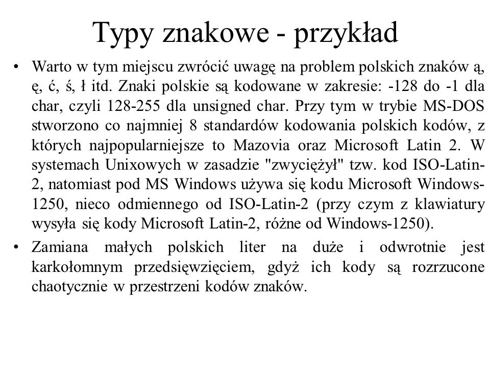 Typy znakowe - przykład Warto w tym miejscu zwrócić uwagę na problem polskich znaków ą, ę, ć, ś, ł itd. Znaki polskie są kodowane w zakresie: -128 do