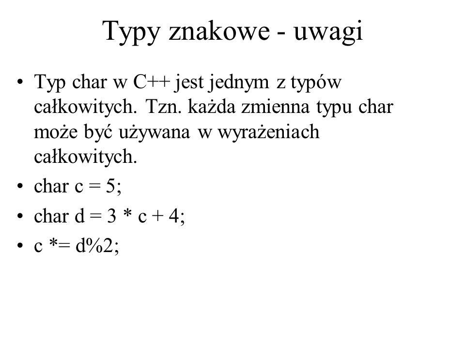 Typy znakowe - uwagi Typ char w C++ jest jednym z typów całkowitych. Tzn. każda zmienna typu char może być używana w wyrażeniach całkowitych. char c =